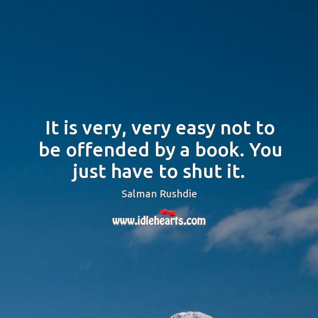 Image, It is very, very easy not to be offended by a book. You just have to shut it.