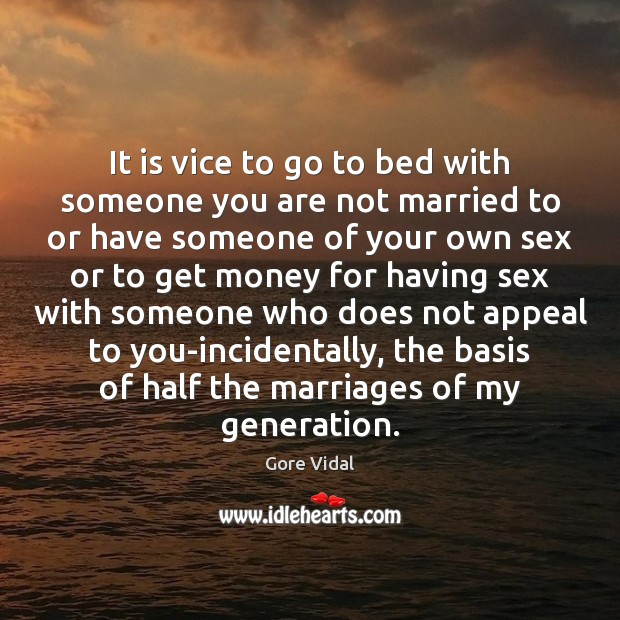It is vice to go to bed with someone you are not Gore Vidal Picture Quote