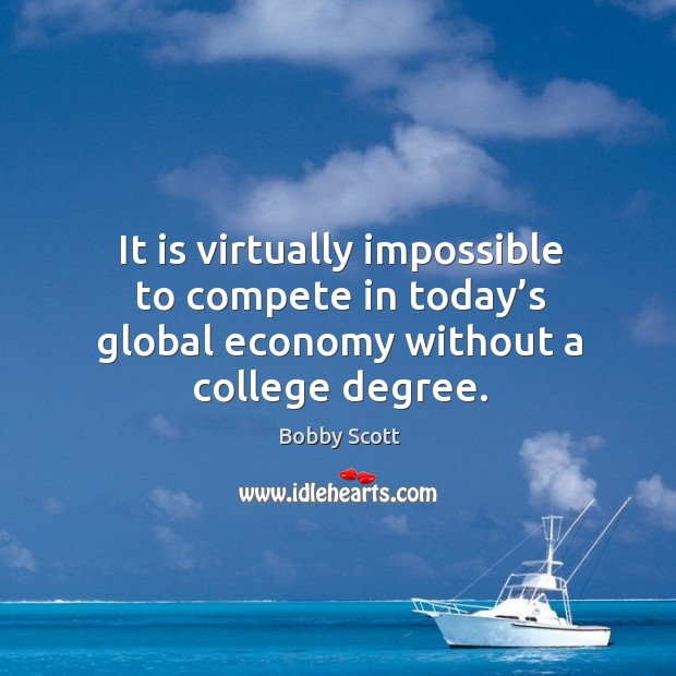 Image, It is virtually impossible to compete in today's global economy without a college degree.