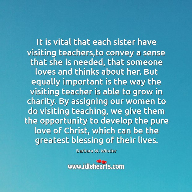 It is vital that each sister have visiting teachers,to convey a Image