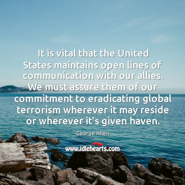It is vital that the united states maintains open lines of communication with our allies. Image