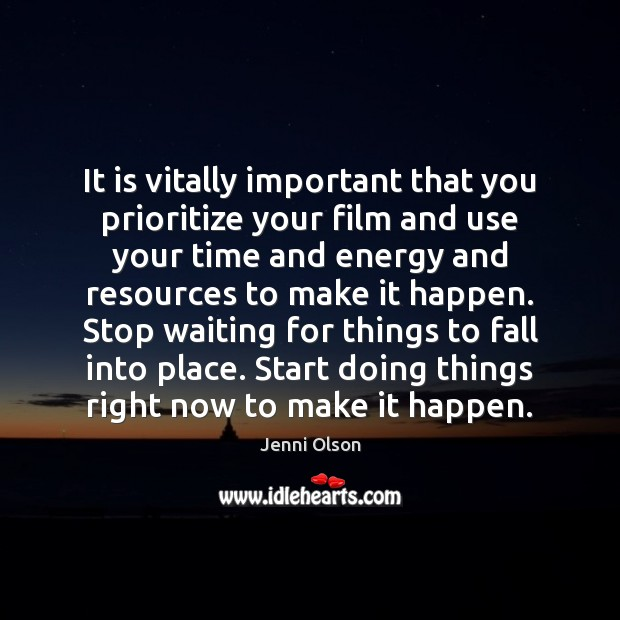 It is vitally important that you prioritize your film and use your Image