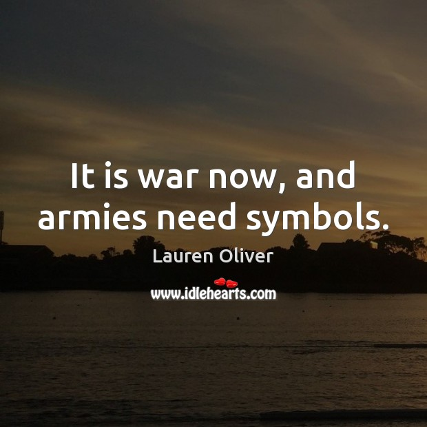 It is war now, and armies need symbols. Image
