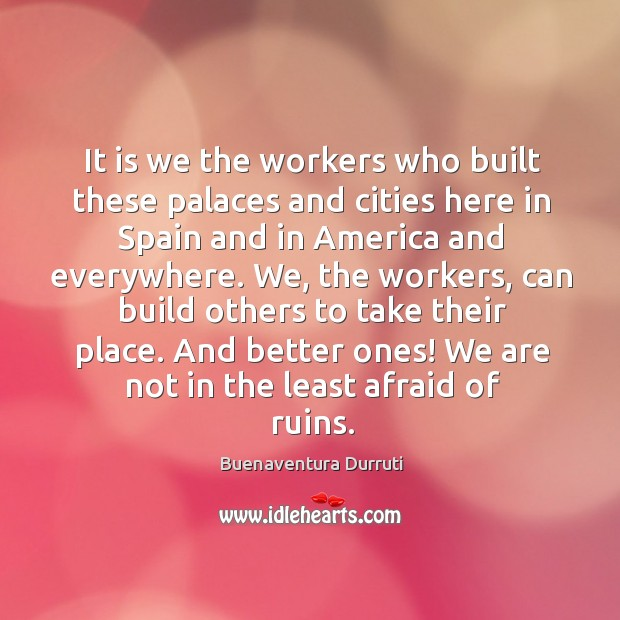 Image, It is we the workers who built these palaces and cities here in spain and in