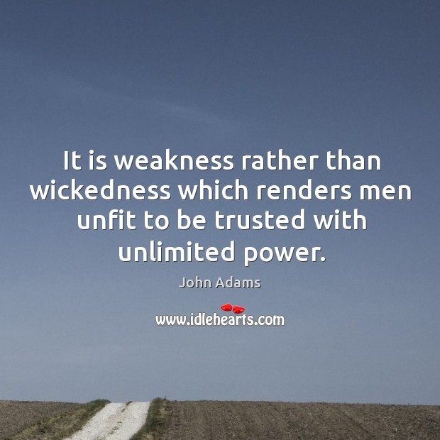 Image, It is weakness rather than wickedness which renders men unfit to be