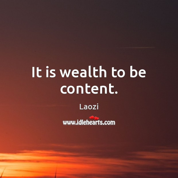 It is wealth to be content. Laozi Picture Quote