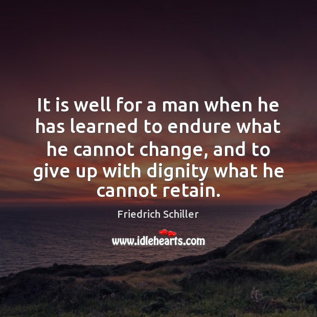It is well for a man when he has learned to endure Friedrich Schiller Picture Quote