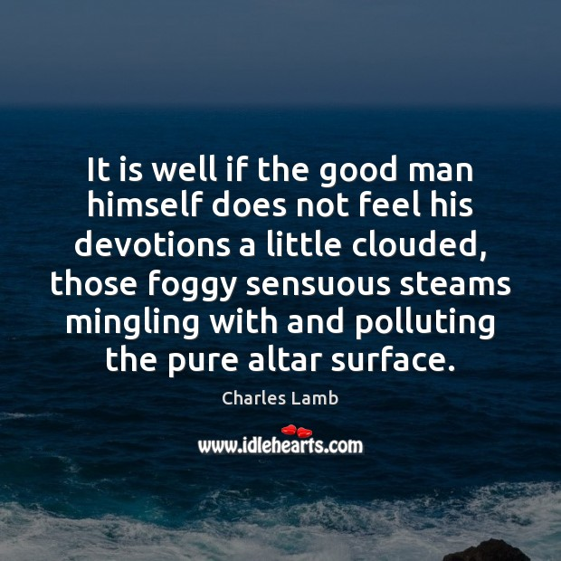 It is well if the good man himself does not feel his Charles Lamb Picture Quote