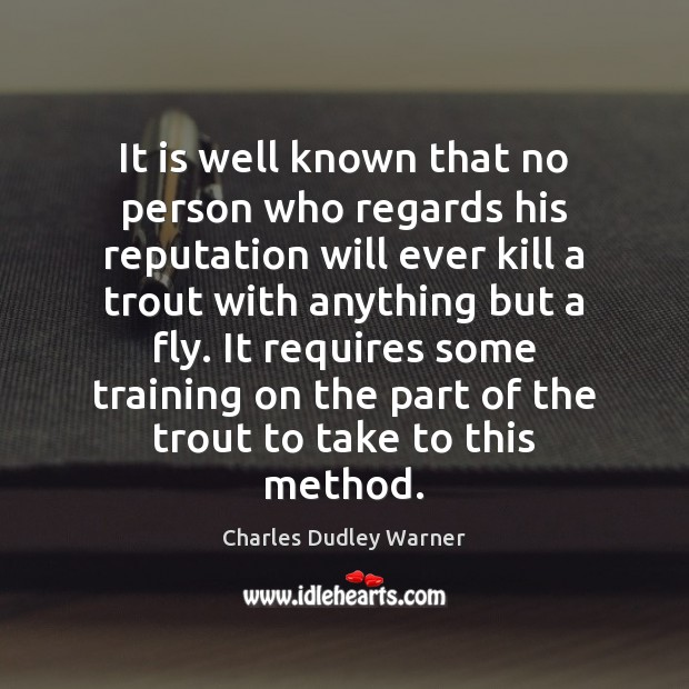 It is well known that no person who regards his reputation will Charles Dudley Warner Picture Quote