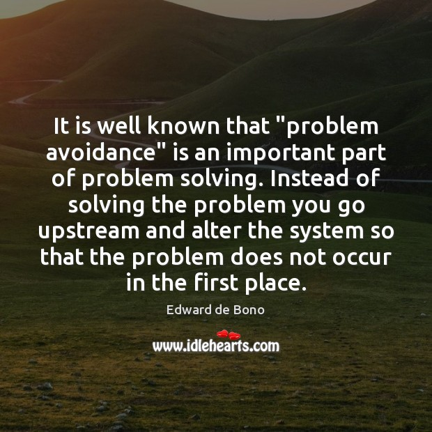 """It is well known that """"problem avoidance"""" is an important part of Edward de Bono Picture Quote"""