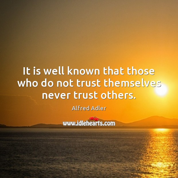 Image, It is well known that those who do not trust themselves never trust others.