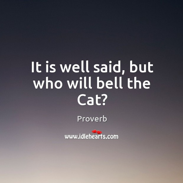 It is well said, but who will bell the cat? Image