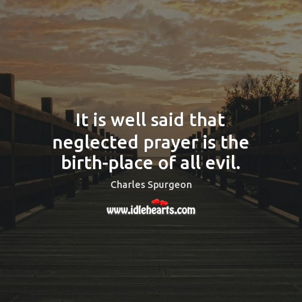 Image, It is well said that neglected prayer is the birth-place of all evil.