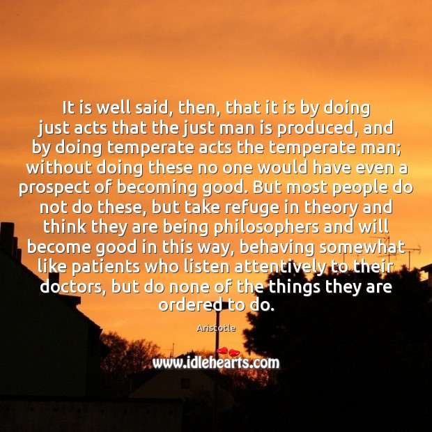 It is well said, then, that it is by doing just acts Image