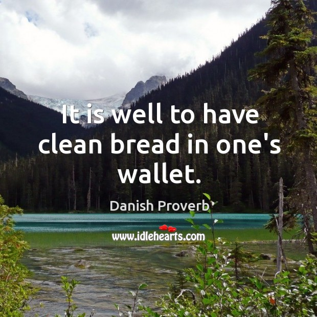 Image, It is well to have clean bread in one's wallet.