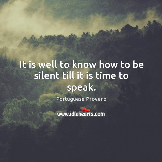 It is well to know how to be silent till it is time to speak. Image