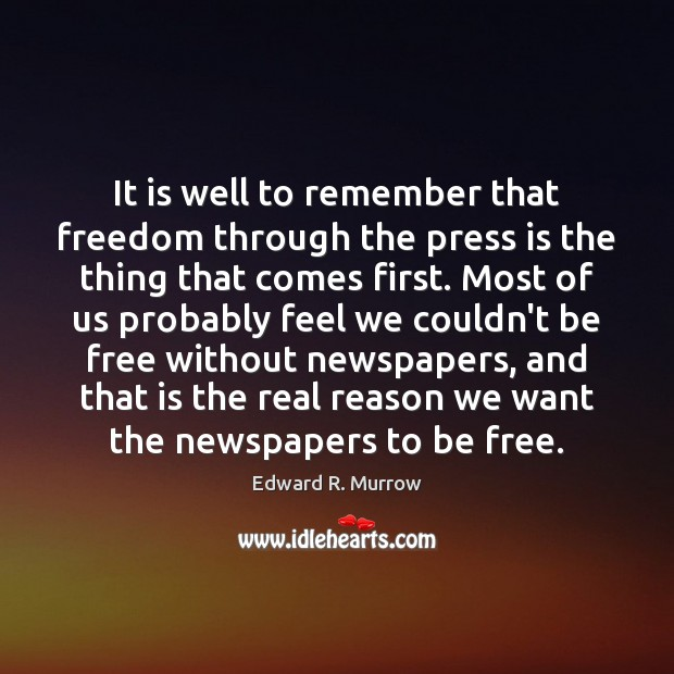 It is well to remember that freedom through the press is the Image