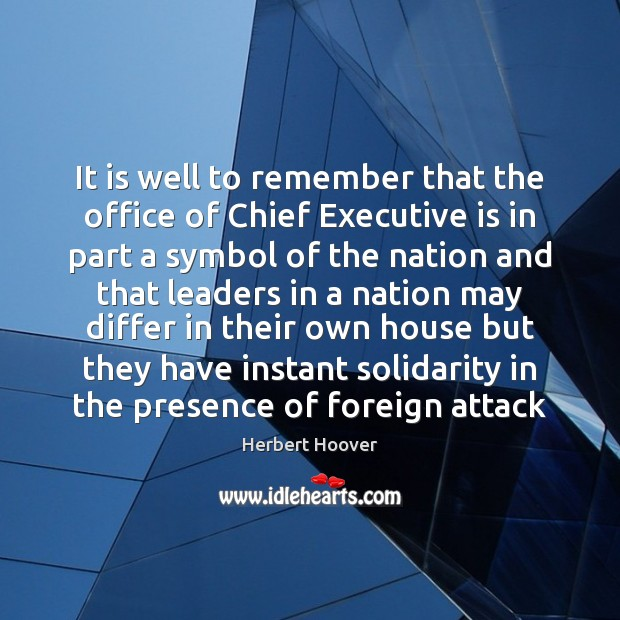 It is well to remember that the office of Chief Executive is Herbert Hoover Picture Quote