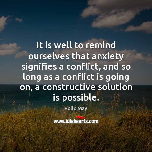 It is well to remind ourselves that anxiety signifies a conflict, and Rollo May Picture Quote