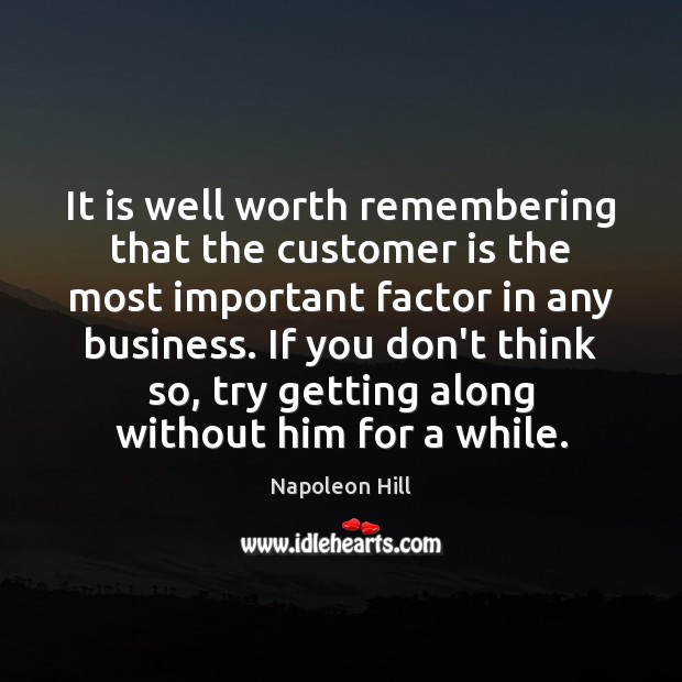 It is well worth remembering that the customer is the most important Image
