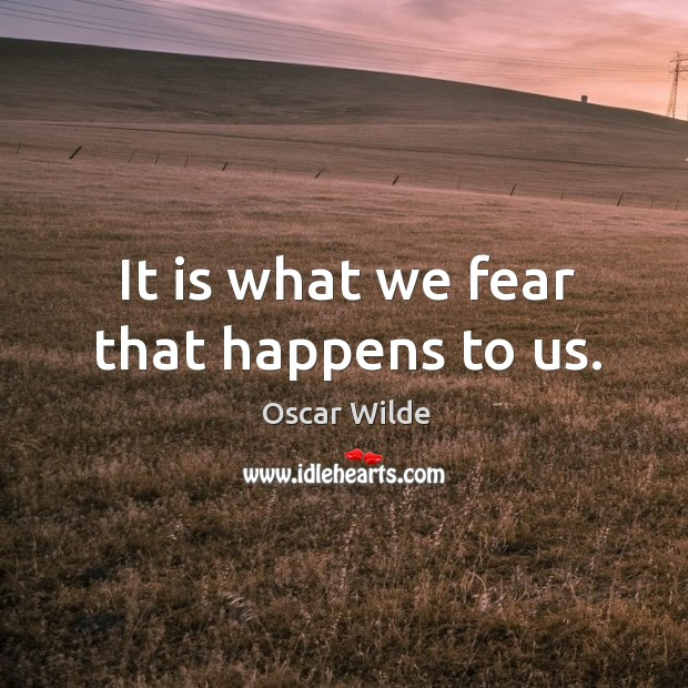 Image, It is what we fear that happens to us.