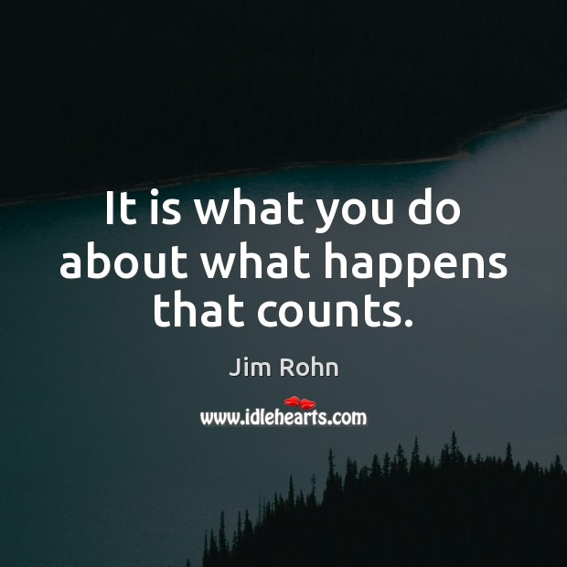 It is what you do about what happens that counts. Image