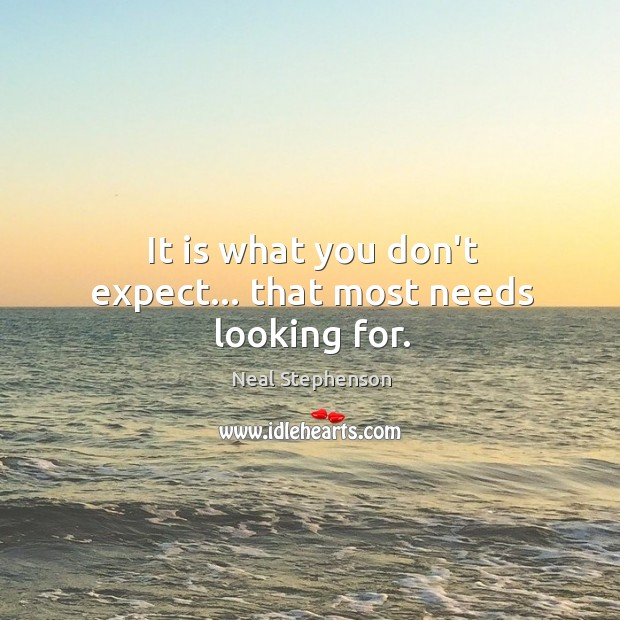 It is what you don't expect… that most needs looking for. Image