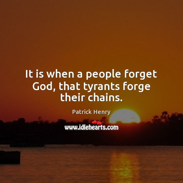 Image, It is when a people forget God, that tyrants forge their chains.