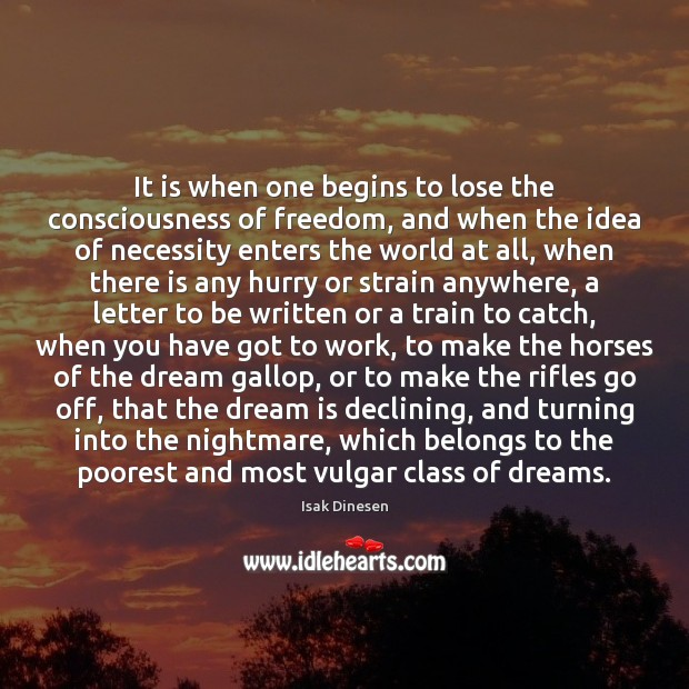 It is when one begins to lose the consciousness of freedom, and Image