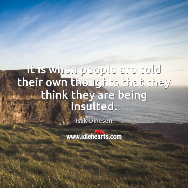 Image, It is when people are told their own thoughts that they think they are being insulted.