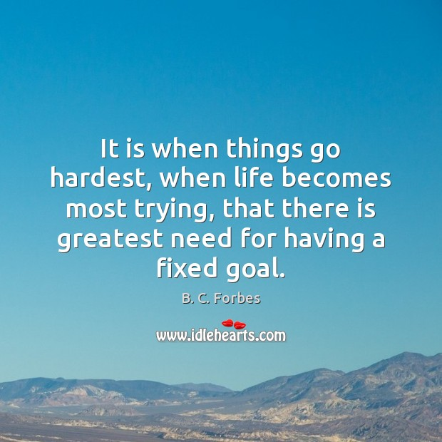 Image, It is when things go hardest, when life becomes most trying, that