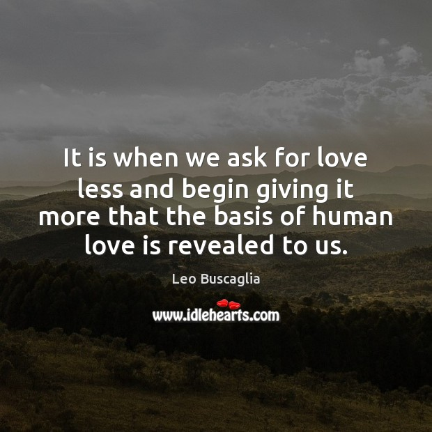 Image, It is when we ask for love less and begin giving it