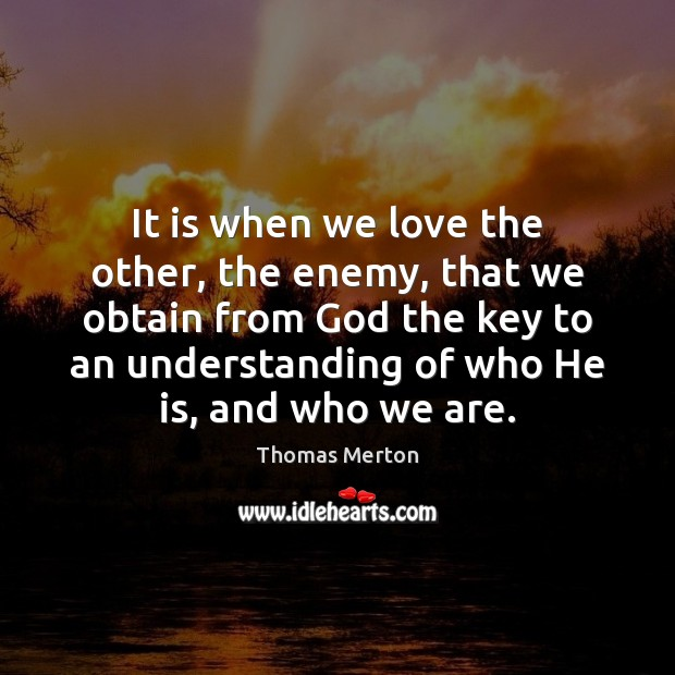 Image, It is when we love the other, the enemy, that we obtain