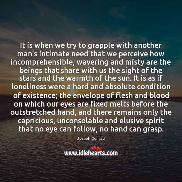 It is when we try to grapple with another man's intimate need Image