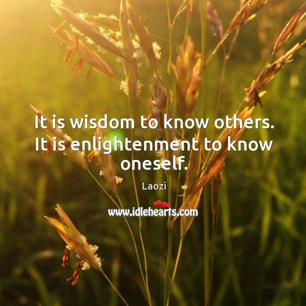 Image, It is wisdom to know others. It is enlightenment to know oneself.