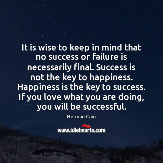 It is wise to keep in mind that no success or failure Image