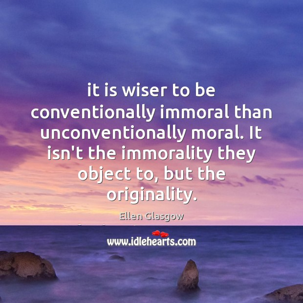 Image, It is wiser to be conventionally immoral than unconventionally moral. It isn't