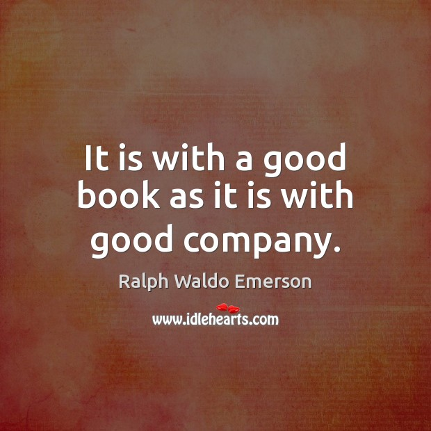 Image, It is with a good book as it is with good company.