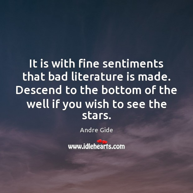 It is with fine sentiments that bad literature is made. Descend to Andre Gide Picture Quote