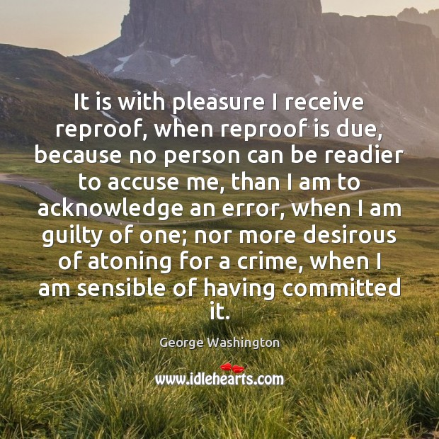 It is with pleasure I receive reproof, when reproof is due, because Crime Quotes Image