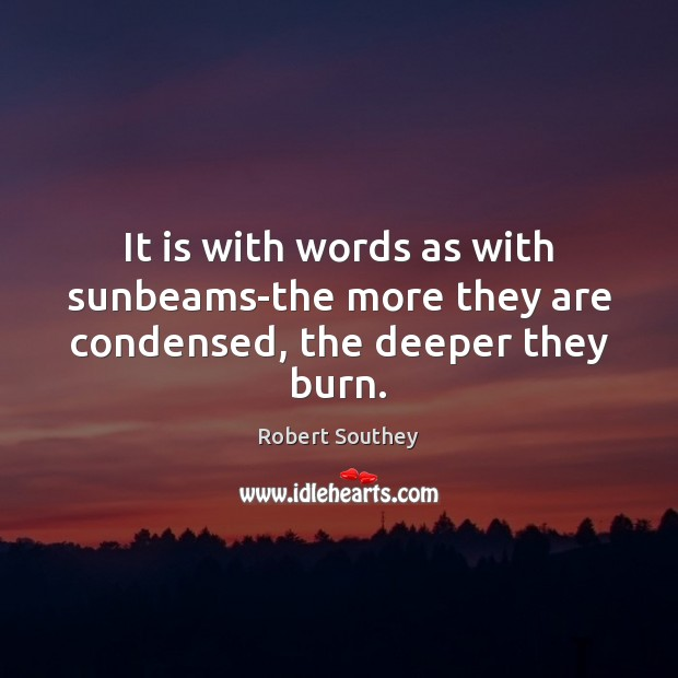 Image, It is with words as with sunbeams-the more they are condensed, the deeper they burn.