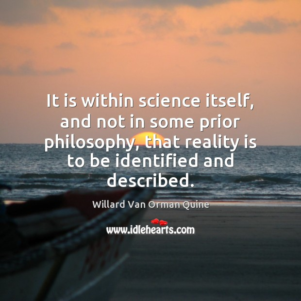 It is within science itself, and not in some prior philosophy, that Willard Van Orman Quine Picture Quote
