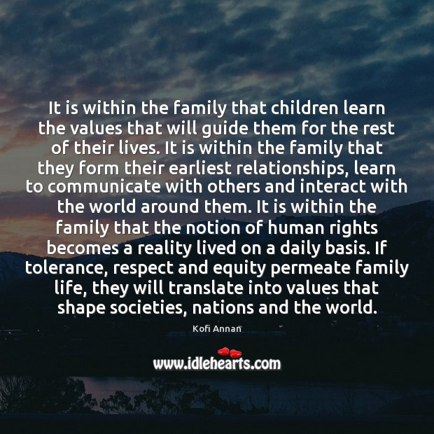 It is within the family that children learn the values that will Kofi Annan Picture Quote
