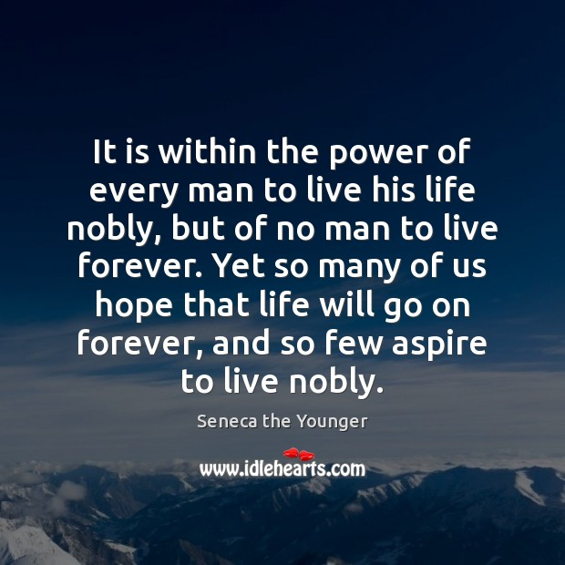 It is within the power of every man to live his life Seneca the Younger Picture Quote