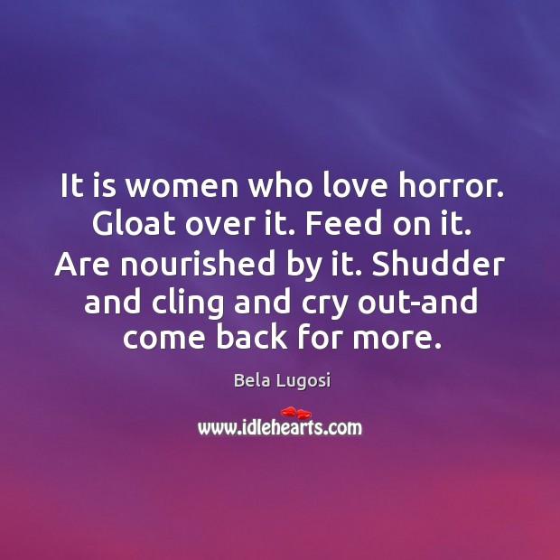 It is women who love horror. Gloat over it. Image