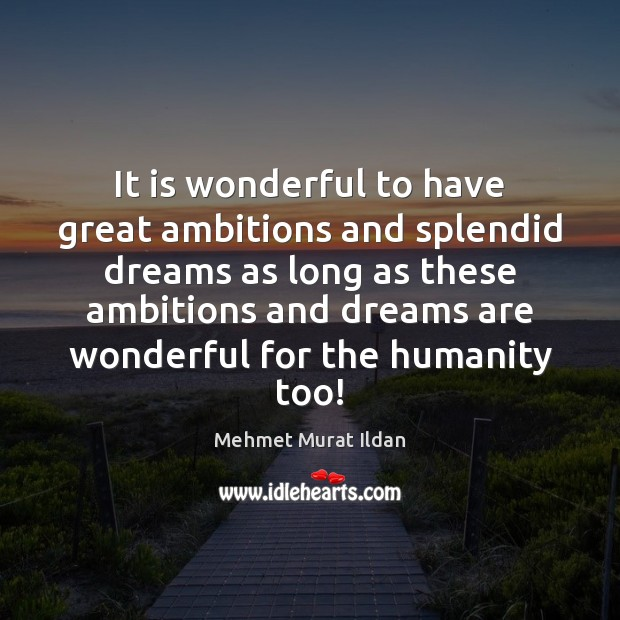 Image, It is wonderful to have great ambitions and splendid dreams as long
