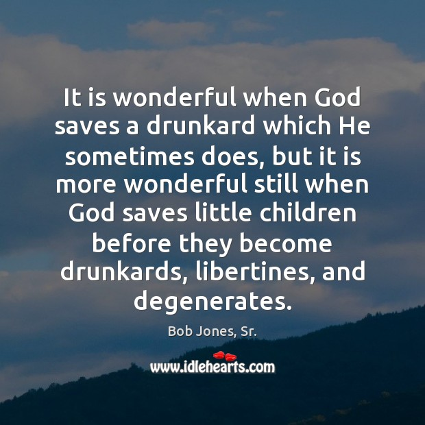 Image, It is wonderful when God saves a drunkard which He sometimes does,