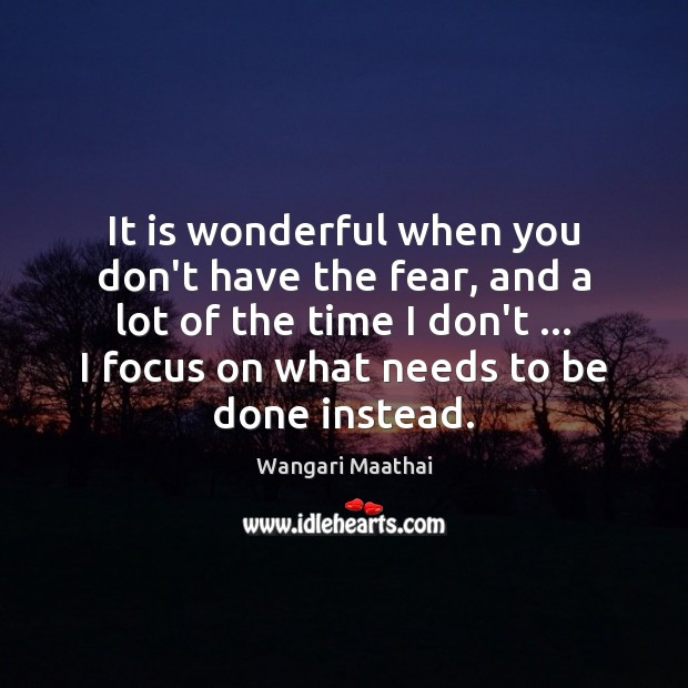 It is wonderful when you don't have the fear, and a lot Image