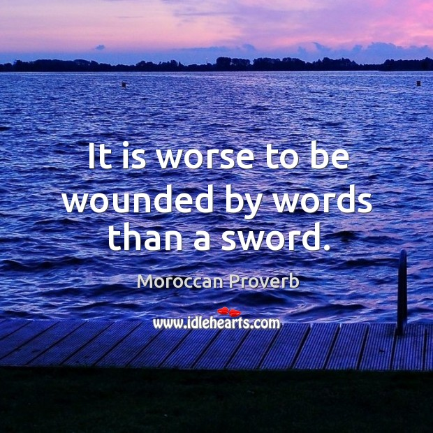 It is worse to be wounded by words than a sword. Moroccan Proverbs Image