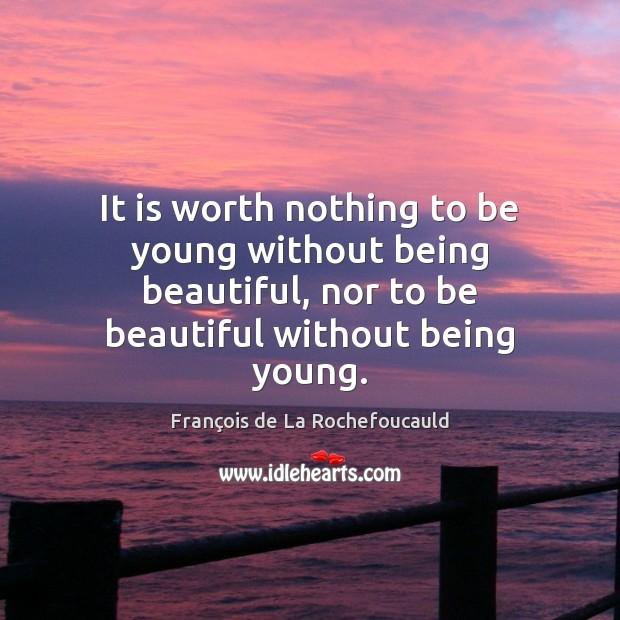 Image, It is worth nothing to be young without being beautiful, nor to